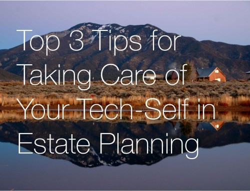 Top 3 Tips for Taking Care of Your Tech-Self in Estate Planning