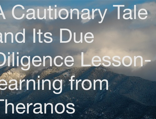 A Cautionary Tale and Due Diligence Lesson-Learning from Theranos