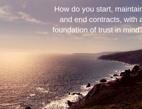 How do you start, maintain and end contracts, with a foundation of trust in mind?